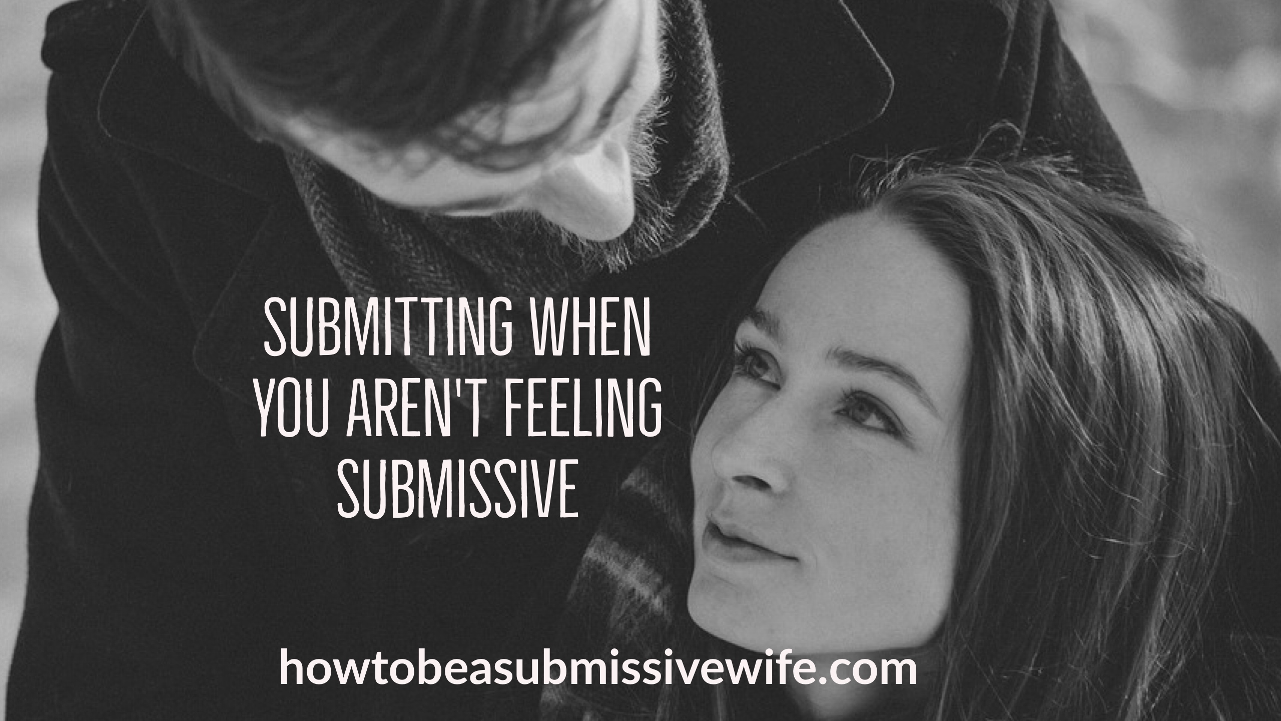 Submitting When You Arent Feeling Submissive - How To Be -1719